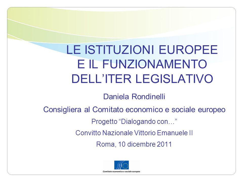LE ISTITUZIONI EUROPEE E IL FUNZIONAMENTO DELLITER LEGISLATIVO Daniela Rondinelli Consigliera al Comitato economico e sociale europeo Progetto Dialoga