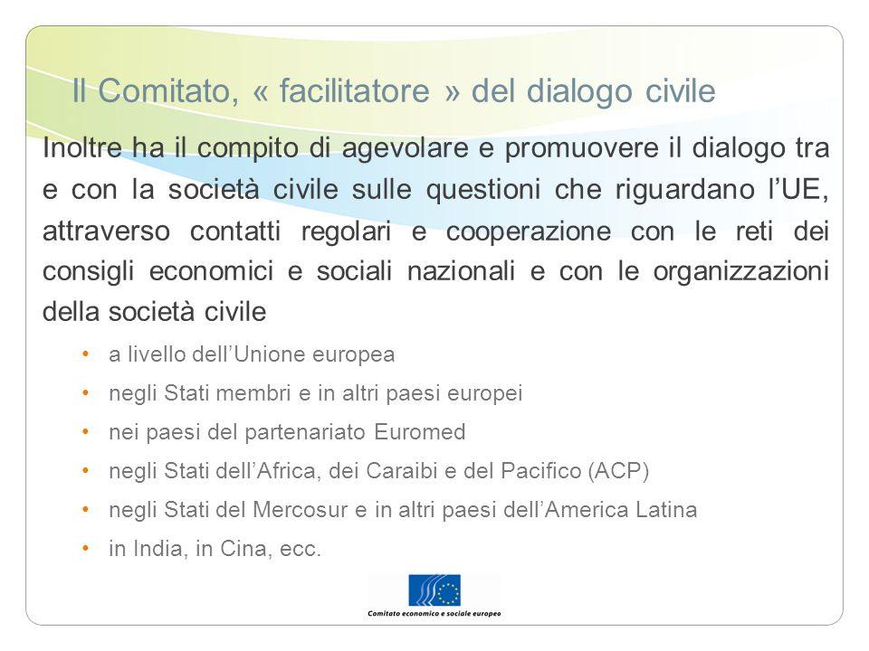 Il Comitato, « facilitatore » del dialogo civile Inoltre ha il compito di agevolare e promuovere il dialogo tra e con la società civile sulle question