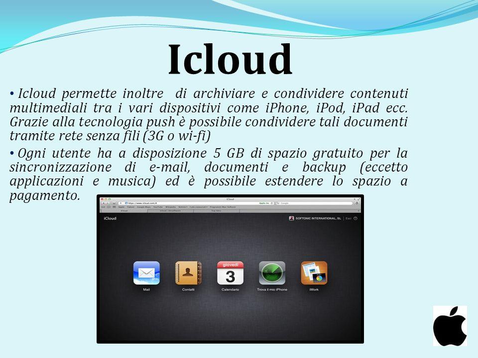 Icloud Icloud permette inoltre di archiviare e condividere contenuti multimediali tra i vari dispositivi come iPhone, iPod, iPad ecc. Grazie alla tecn