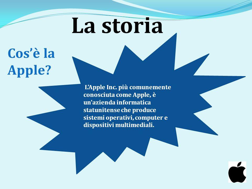 La storia Cosè la Apple? LApple Inc. più comunemente conosciuta come Apple, è un'azienda informatica statunitense che produce sistemi operativi, compu