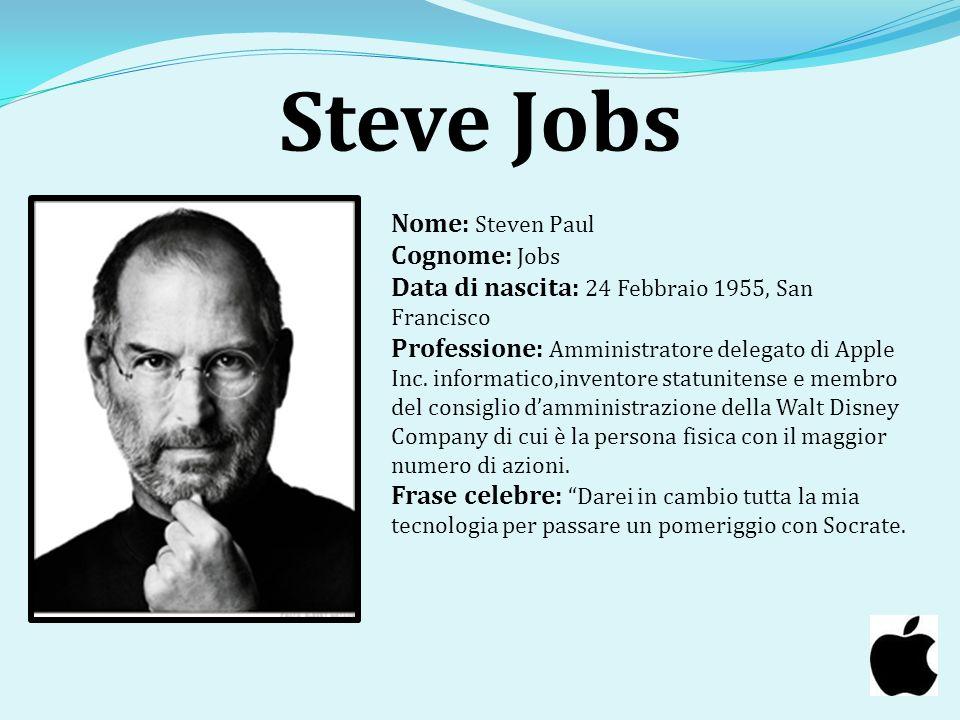 Steve Jobs Nome: Steven Paul Cognome: Jobs Data di nascita: 24 Febbraio 1955, San Francisco Professione: Amministratore delegato di Apple Inc. informa