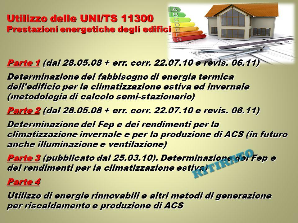 Utilizzo delle UNI/TS 11300 Prestazioni energetiche degli edifici Parte 1 (dal 28.05.08 + err. corr. 22.07.10 e revis. 06.11) Determinazione del fabbi