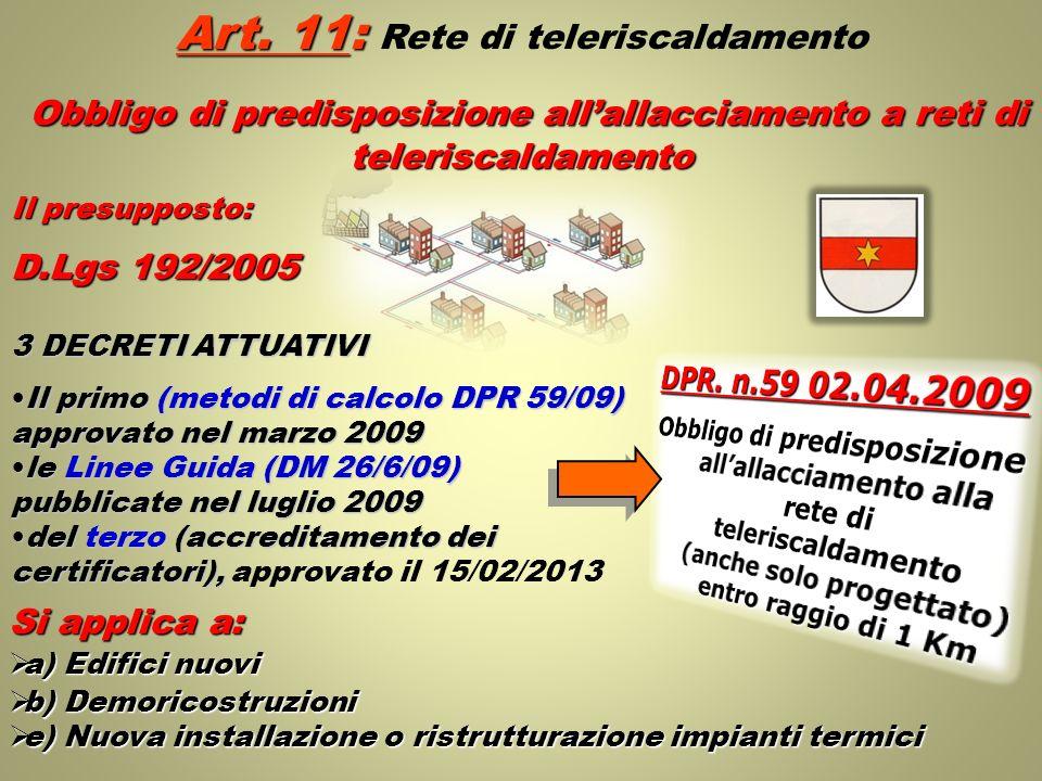 Art. 11: Art. 11: Rete di teleriscaldamento Obbligo di predisposizione allallacciamento a reti di teleriscaldamento Il presupposto: D.Lgs 192/2005 3 D