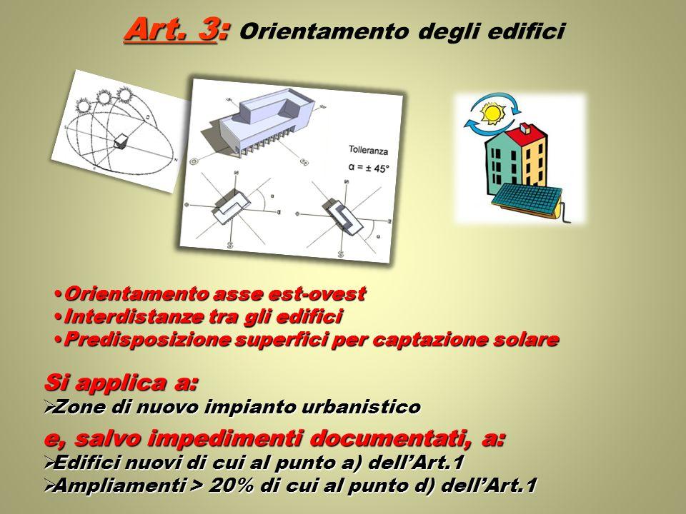 Art. 3: Art. 3: Orientamento degli edifici Si applica a: Zone di nuovo impianto urbanistico Zone di nuovo impianto urbanistico e, salvo impedimenti do