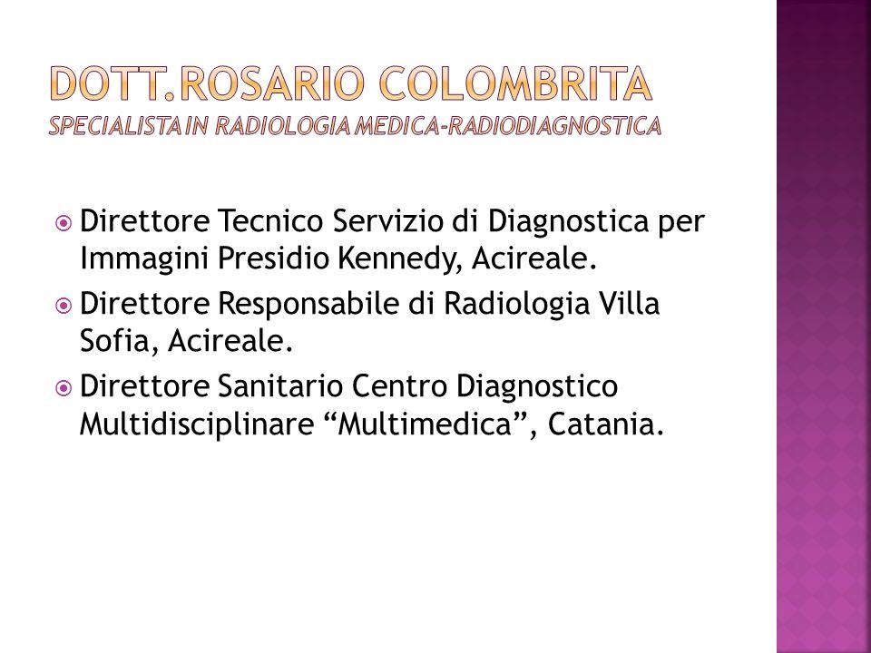 Direttore Tecnico Servizio di Diagnostica per Immagini Presidio Kennedy, Acireale. Direttore Responsabile di Radiologia Villa Sofia, Acireale. Diretto