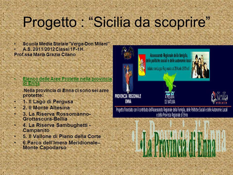 Progetto : Sicilia da scoprire Scuola Media StataleVerga-Don Milani A.S. 2011/2012 Classi 1F-1H. Prof.ssa Maria Grazia Cilano Elenco delle Aree Protet