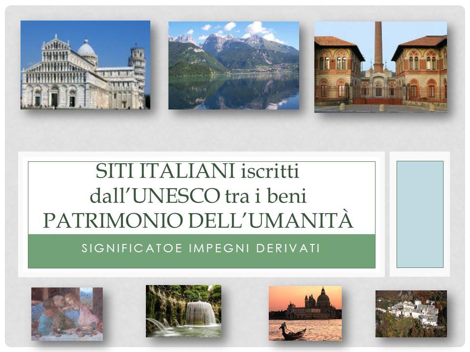 SIGNIFICATOE IMPEGNI DERIVATI SITI ITALIANI iscritti dallUNESCO tra i beni PATRIMONIO DELLUMANITÀ