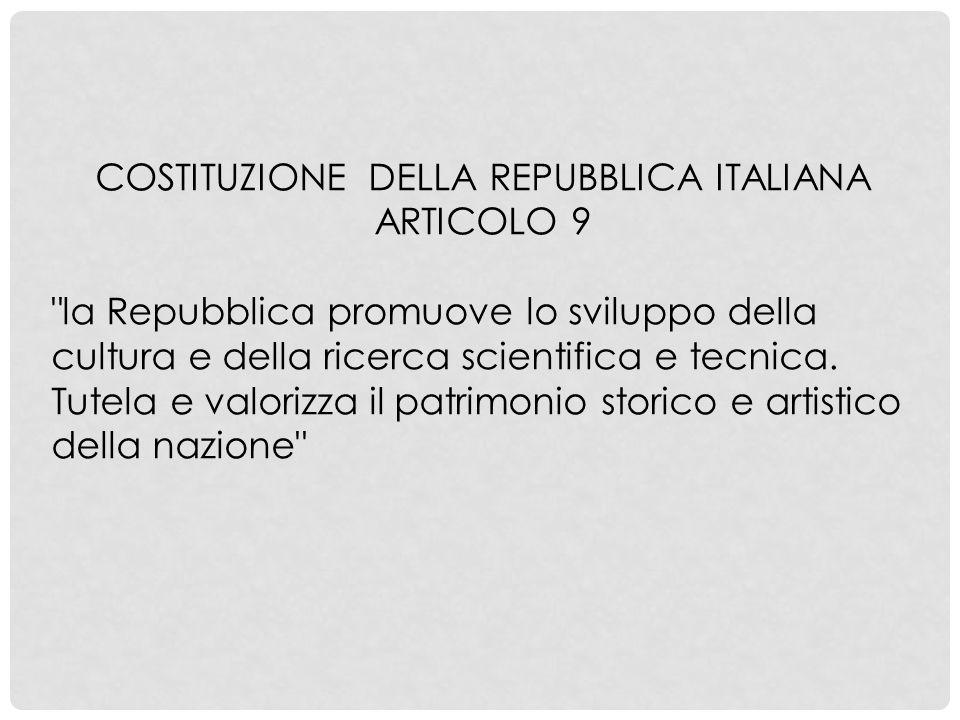 COSTITUZIONE DELLA REPUBBLICA ITALIANA ARTICOLO 9 la Repubblica promuove lo sviluppo della cultura e della ricerca scientifica e tecnica.