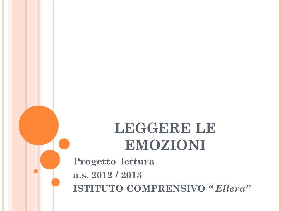LEGGERE LE EMOZIONI Progetto lettura a.s. 2012 / 2013 ISTITUTO COMPRENSIVO Ellera