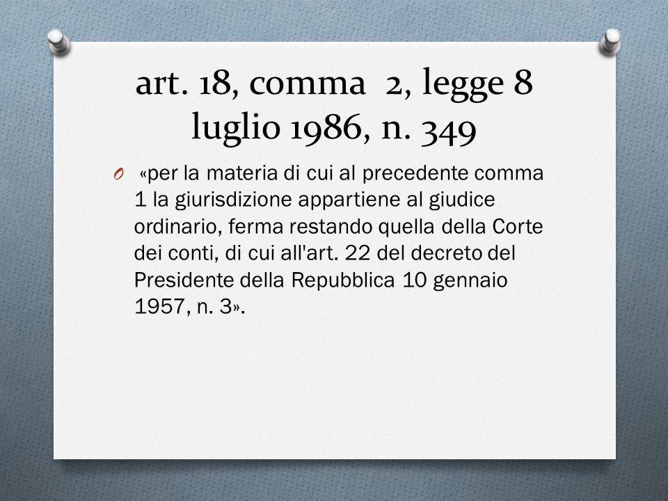 art. 18, comma 2, legge 8 luglio 1986, n. 349 O «per la materia di cui al precedente comma 1 la giurisdizione appartiene al giudice ordinario, ferma r