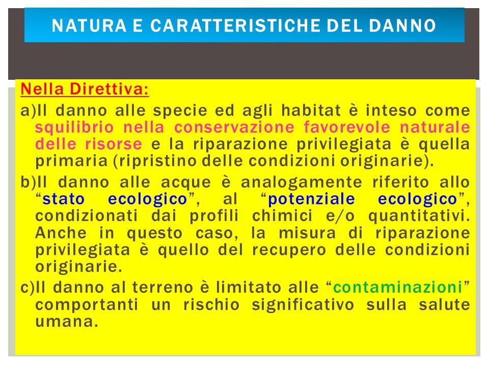 Nella Direttiva: a)Il danno alle specie ed agli habitat è inteso come squilibrio nella conservazione favorevole naturale delle risorse e la riparazion