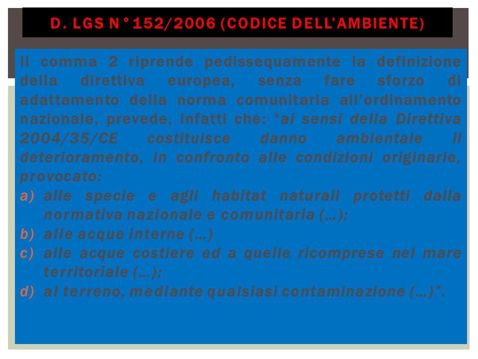 Il comma 2 riprende pedissequamente la definizione della direttiva europea, senza fare sforzo di adattamento della norma comunitaria allordinamento na