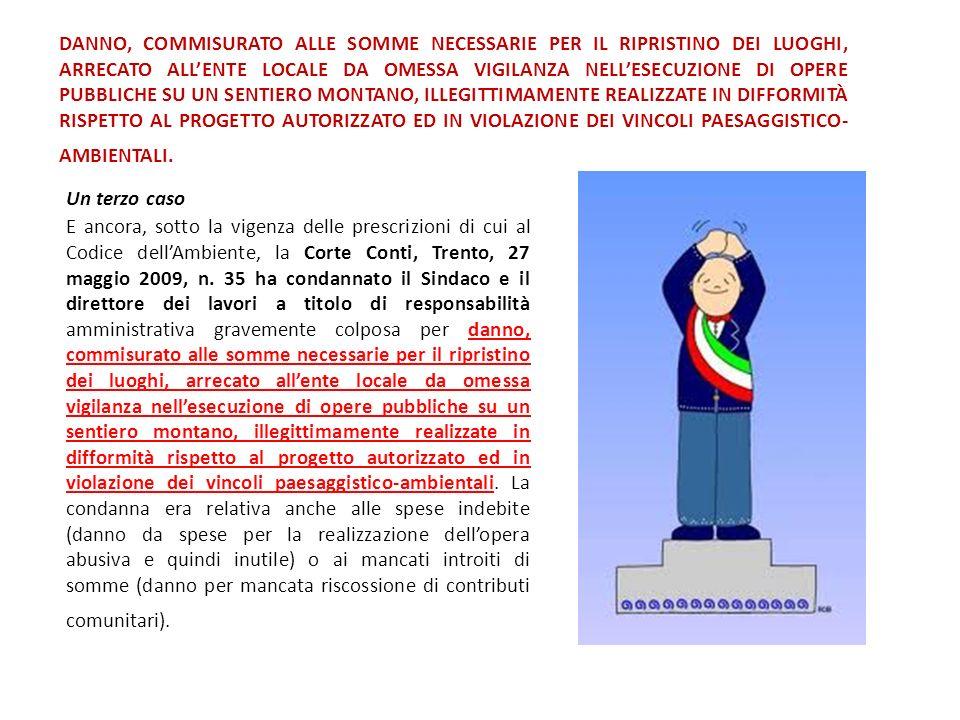 E ancora, sotto la vigenza delle prescrizioni di cui al Codice dellAmbiente, la Corte Conti, Trento, 27 maggio 2009, n. 35 ha condannato il Sindaco e