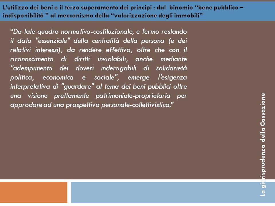 Lutilizzo dei beni e il terzo superamento dei principi : dal binomio bene pubblico – indisponibilità al meccanismo della valorizzazione degli immobili