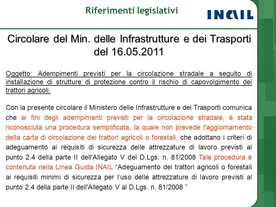 Riferimenti legislativi Circolare del Min. delle Infrastrutture e dei Trasporti del 16.05.2011 Oggetto: Adempimenti previsti per la circolazione strad