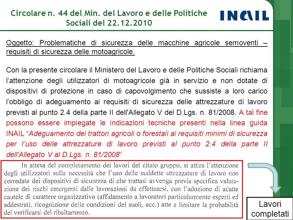 Circolare n. 44 del Min. del Lavoro e delle Politiche Sociali del 22.12.2010 Oggetto: Problematiche di sicurezza delle macchine agricole semoventi – r