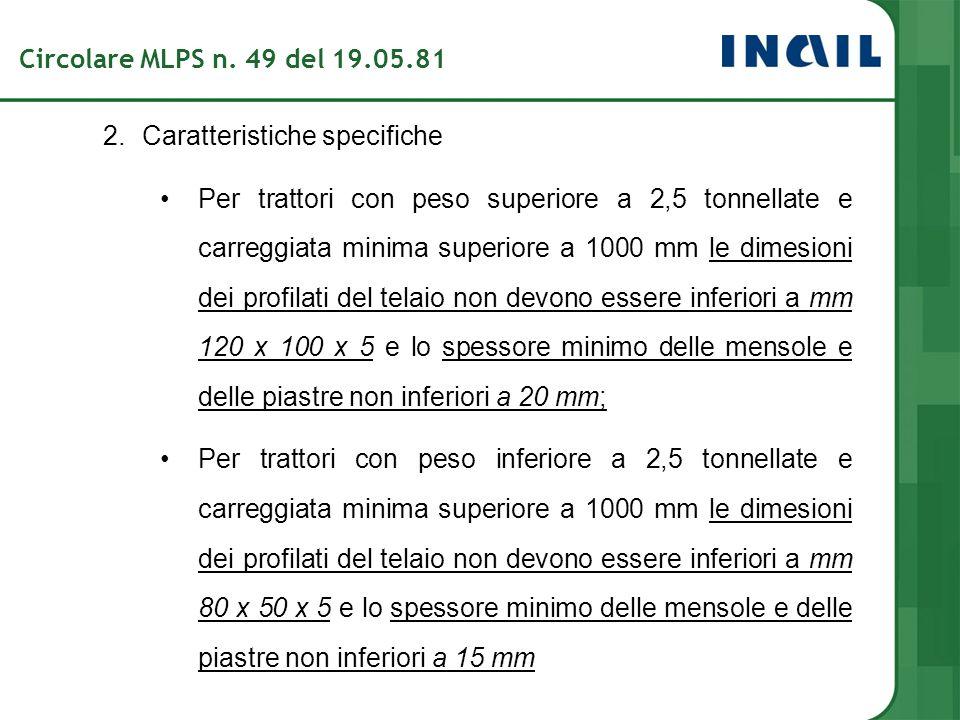2.Caratteristiche specifiche Per trattori con peso superiore a 2,5 tonnellate e carreggiata minima superiore a 1000 mm le dimesioni dei profilati del