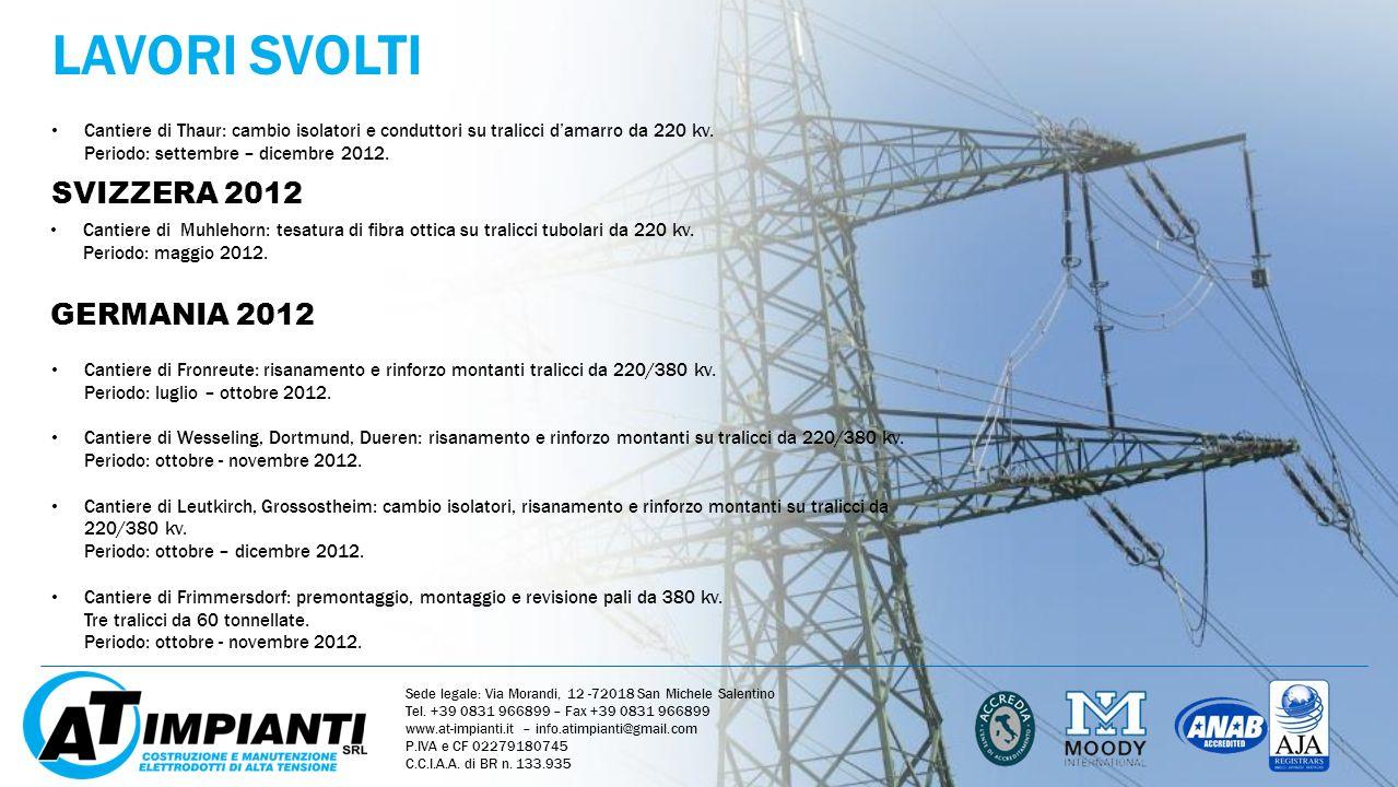 LAVORI SVOLTI SVIZZERA 2012 Cantiere di Muhlehorn: tesatura di fibra ottica su tralicci tubolari da 220 kv. Periodo: maggio 2012. GERMANIA 2012 Cantie