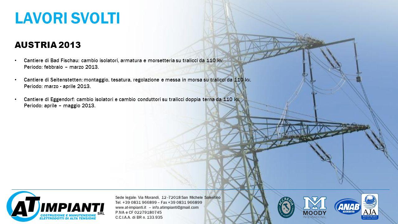 LAVORI SVOLTI AUSTRIA 2013 Sede legale: Via Morandi, 12 -72018 San Michele Salentino Tel. +39 0831 966899 – Fax +39 0831 966899 www.at-impianti.it – i