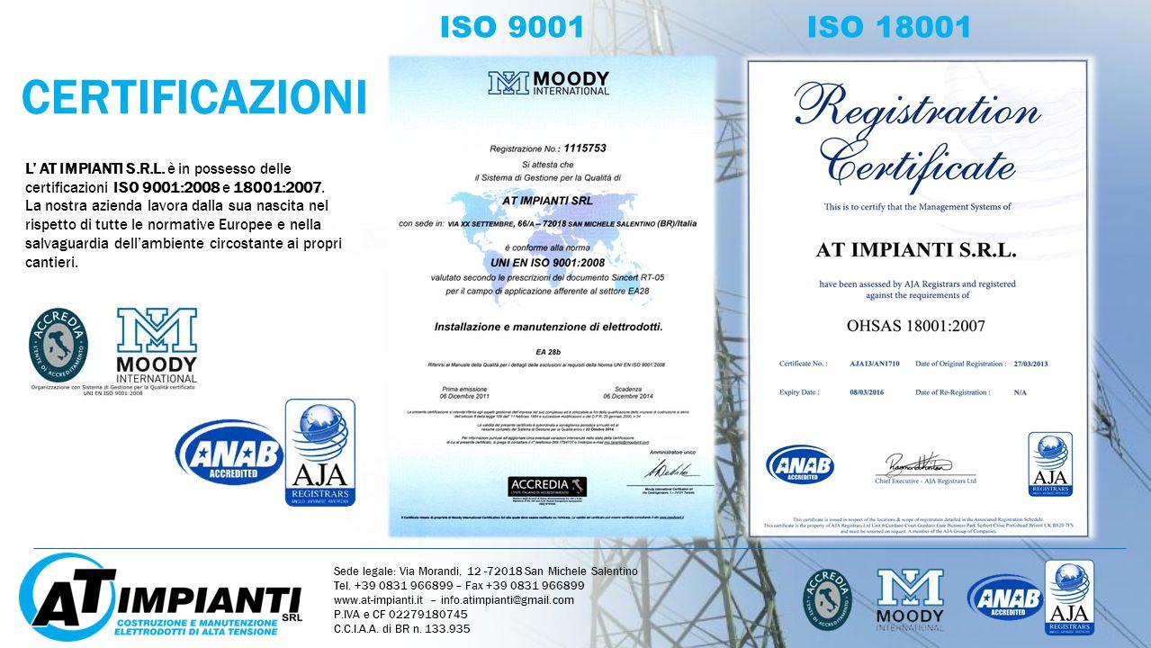 CERTIFICAZIONI ISO 9001 ISO 18001 L AT IMPIANTI S.R.L. è in possesso delle certificazioni ISO 9001:2008 e 18001:2007. La nostra azienda lavora dalla s