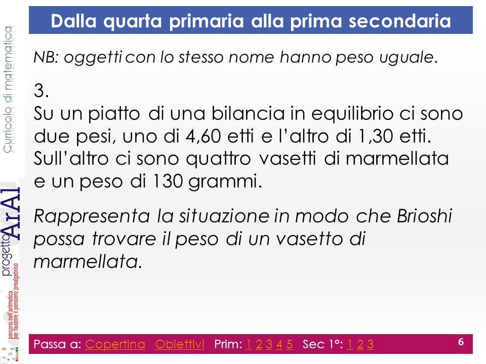 Dalla quarta primaria alla prima secondaria NB: oggetti con lo stesso nome hanno peso uguale. 3. Su un piatto di una bilancia in equilibrio ci sono du