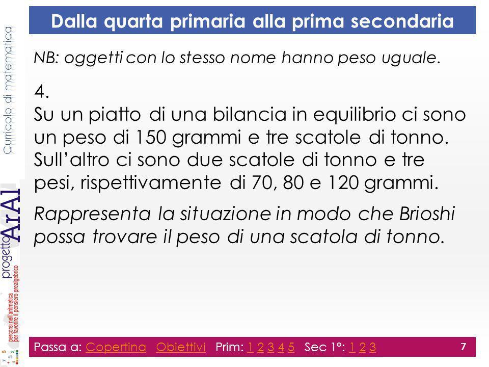 Dalla quarta primaria alla prima secondaria NB: oggetti con lo stesso nome hanno peso uguale. 4. Su un piatto di una bilancia in equilibrio ci sono un
