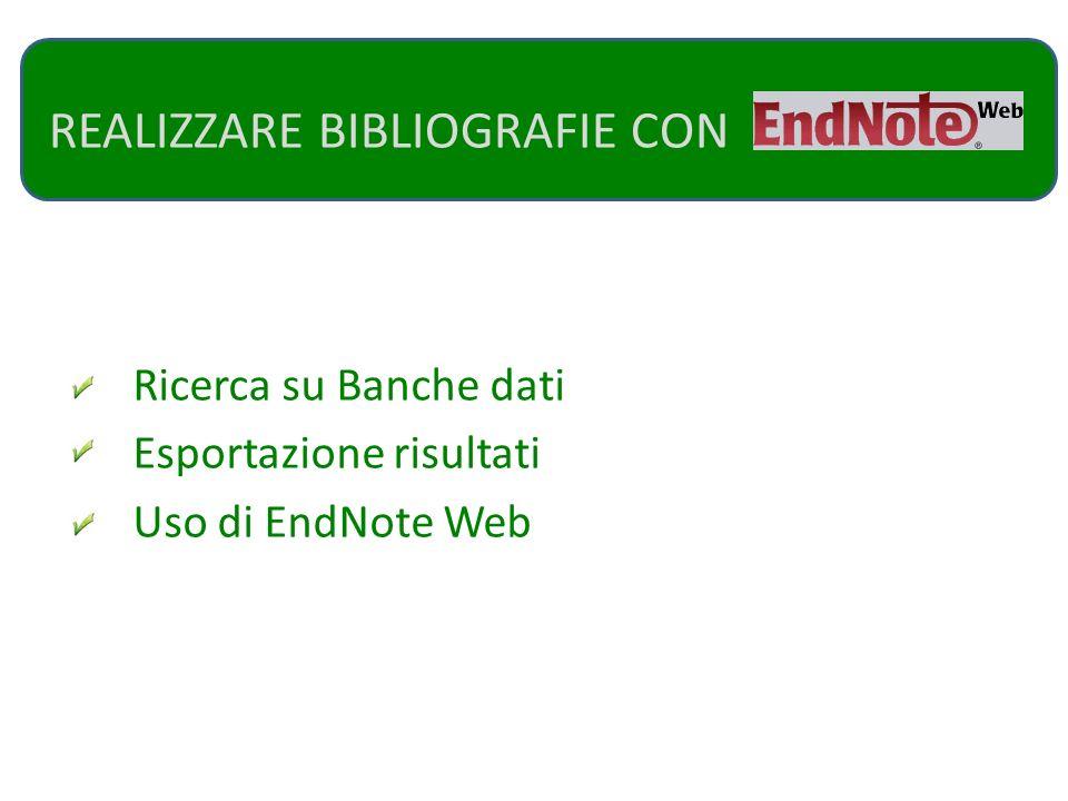 REALIZZARE BIBLIOGRAFIE CON Ricerca su Banche dati Esportazione risultati Uso di EndNote Web