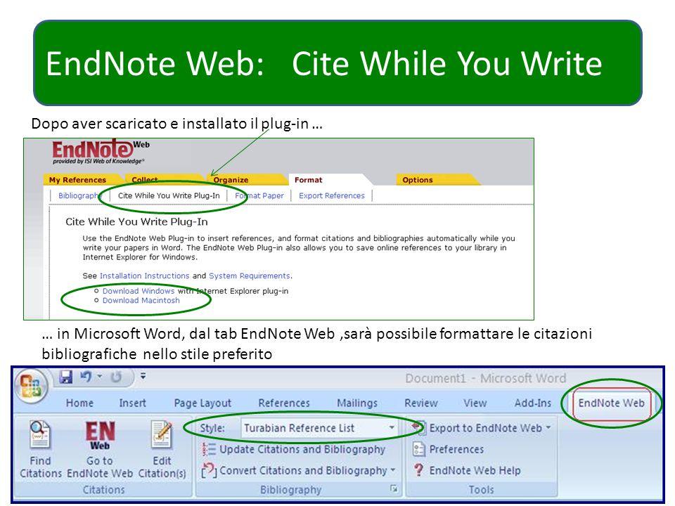 EndNote Web: Cite While You Write Dopo aver scaricato e installato il plug-in … … in Microsoft Word, dal tab EndNote Web,sarà possibile formattare le