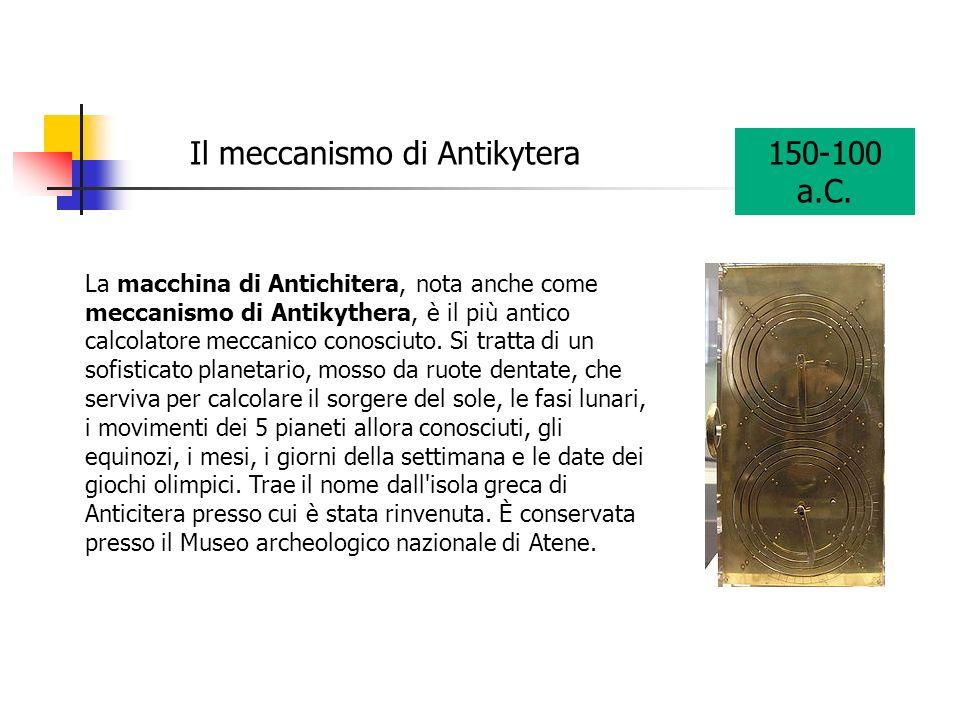 La macchina di Antichitera, nota anche come meccanismo di Antikythera, è il più antico calcolatore meccanico conosciuto. Si tratta di un sofisticato p