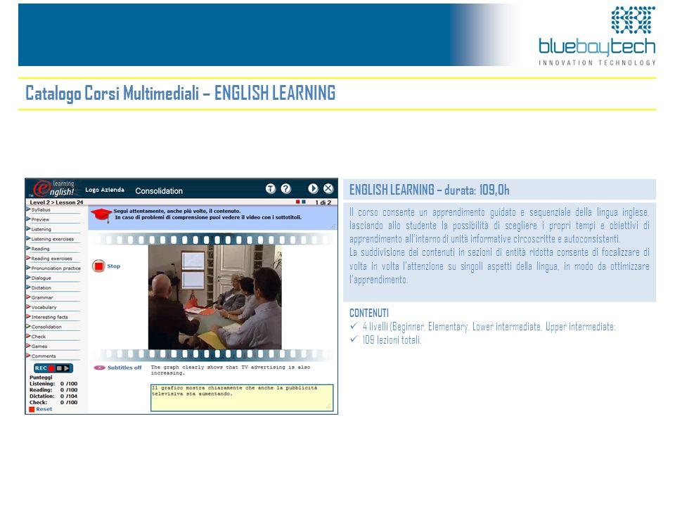 Catalogo Corsi Multimediali – ENGLISH LEARNING ENGLISH LEARNING – durata: 109,0h Il corso consente un apprendimento guidato e sequenziale della lingua