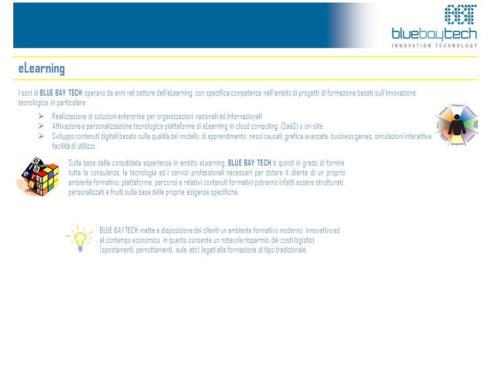 eLearning I soci di BLUE BAY TECH operano da anni nel settore delleLearning, con specifica competenza nellambito di progetti di formazione basati sull