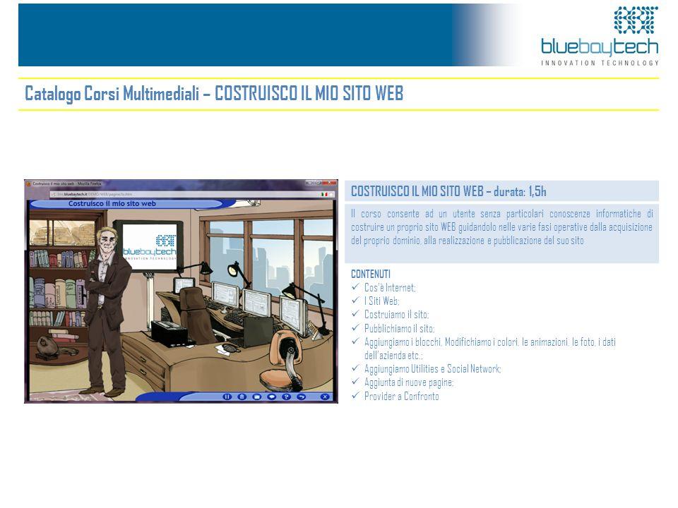 Catalogo Corsi Multimediali – COSTRUISCO IL MIO SITO WEB COSTRUISCO IL MIO SITO WEB – durata: 1,5h Il corso consente ad un utente senza particolari co