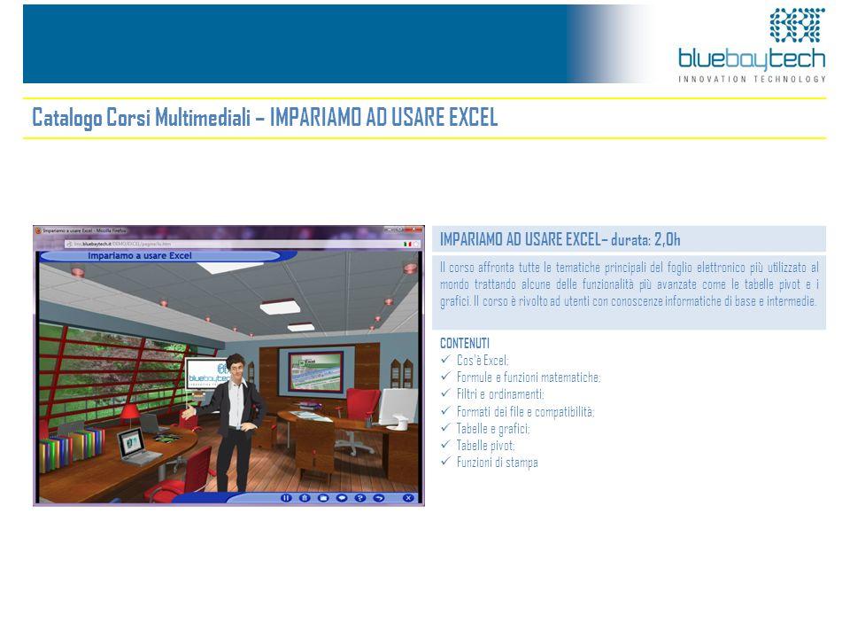 Catalogo Corsi Multimediali – IMPARIAMO AD USARE EXCEL IMPARIAMO AD USARE EXCEL– durata: 2,0h Il corso affronta tutte le tematiche principali del fogl