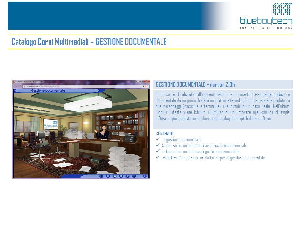 Catalogo Corsi Multimediali – GESTIONE DOCUMENTALE GESTIONE DOCUMENTALE – durata: 2,0h Il corso è finalizzato all'apprendimento dei concetti base dell