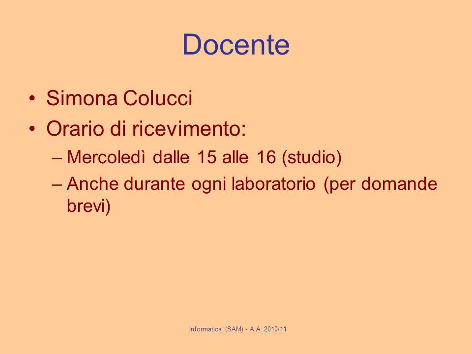 Docente Simona Colucci Orario di ricevimento: –Mercoledì dalle 15 alle 16 (studio) –Anche durante ogni laboratorio (per domande brevi) Informatica (SAM) - A.A.