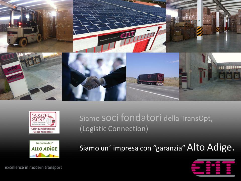Siamo soci fondatori della TransOpt, (Logistic Connection) Siamo un´ impresa con garanzia Alto Adige.