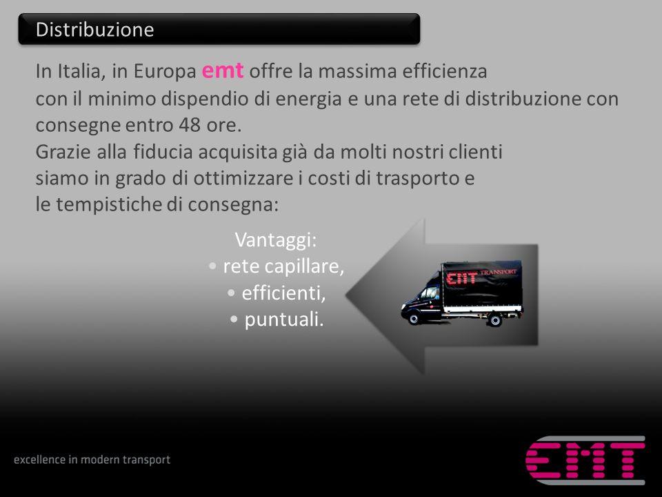 In Italia, in Europa emt offre la massima efficienza con il minimo dispendio di energia e una rete di distribuzione con consegne entro 48 ore. Grazie