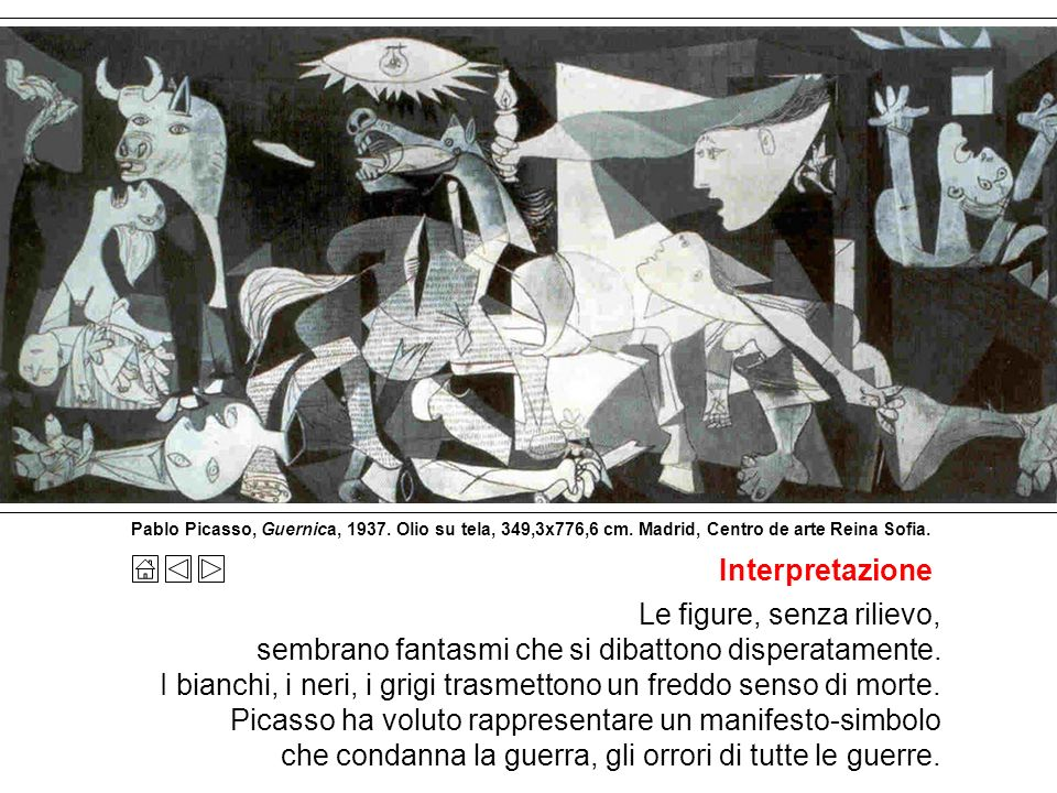 Pablo Picasso, Guernica, 1937. Olio su tela, 349 x 776 cm. Madrid, Centro de arte Reina Sofia. Linguaggio Manca il colore. I volumi sono scomposti. Le
