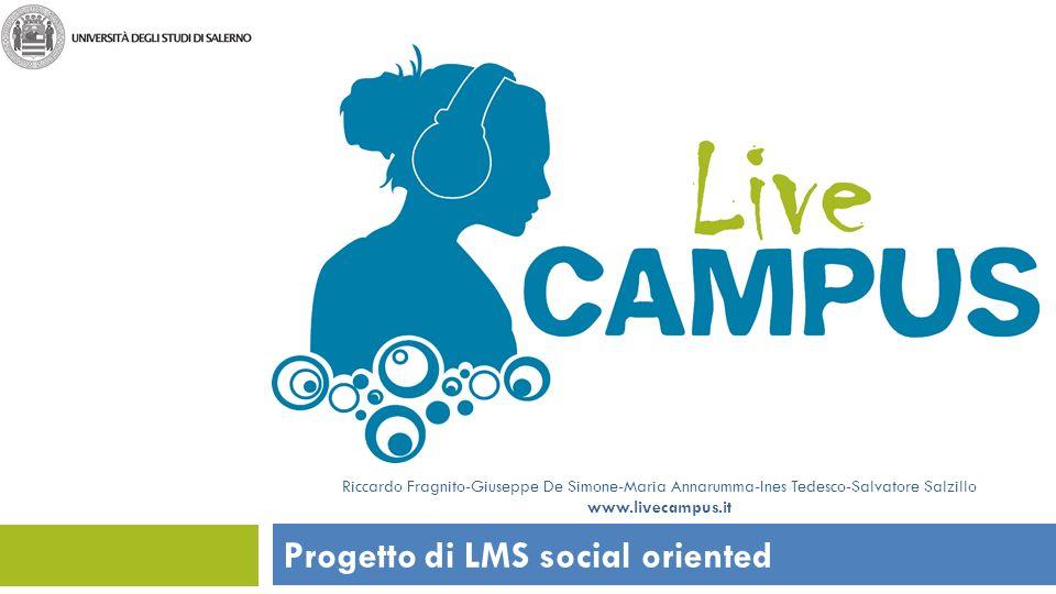 Progetto di LMS social oriented Riccardo Fragnito-Giuseppe De Simone-Maria Annarumma-Ines Tedesco-Salvatore Salzillo www.livecampus.it