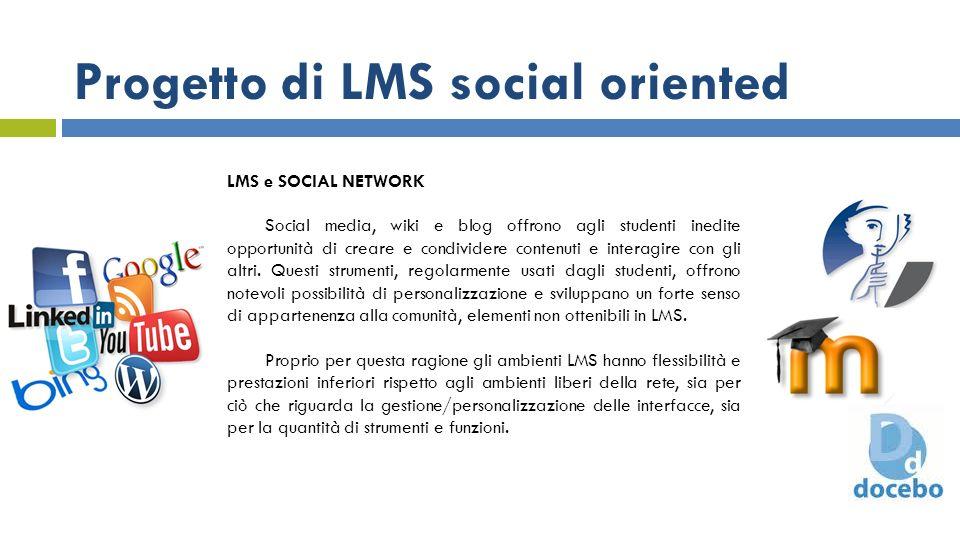 Progetto di LMS social oriented LMS e SOCIAL NETWORK Social media, wiki e blog offrono agli studenti inedite opportunità di creare e condividere conte