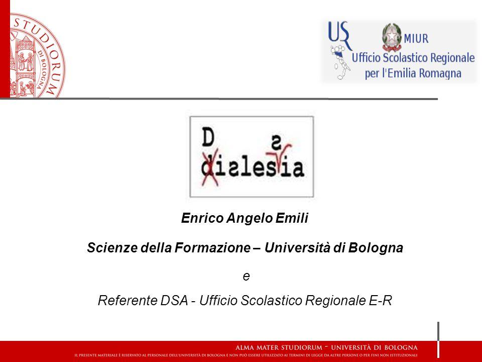 Enrico Angelo Emili Scienze della Formazione – Università di Bologna e Referente DSA - Ufficio Scolastico Regionale E-R