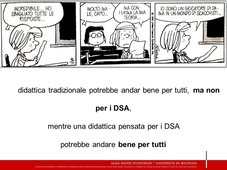 La didattica tradizionale potrebbe andar bene per tutti, ma non per i DSA, mentre una didattica pensata per i DSA potrebbe andare bene per tutti