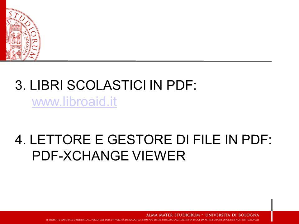 3. LIBRI SCOLASTICI IN PDF: www.libroaid.it www.libroaid.it 4. LETTORE E GESTORE DI FILE IN PDF: PDF-XCHANGE VIEWER