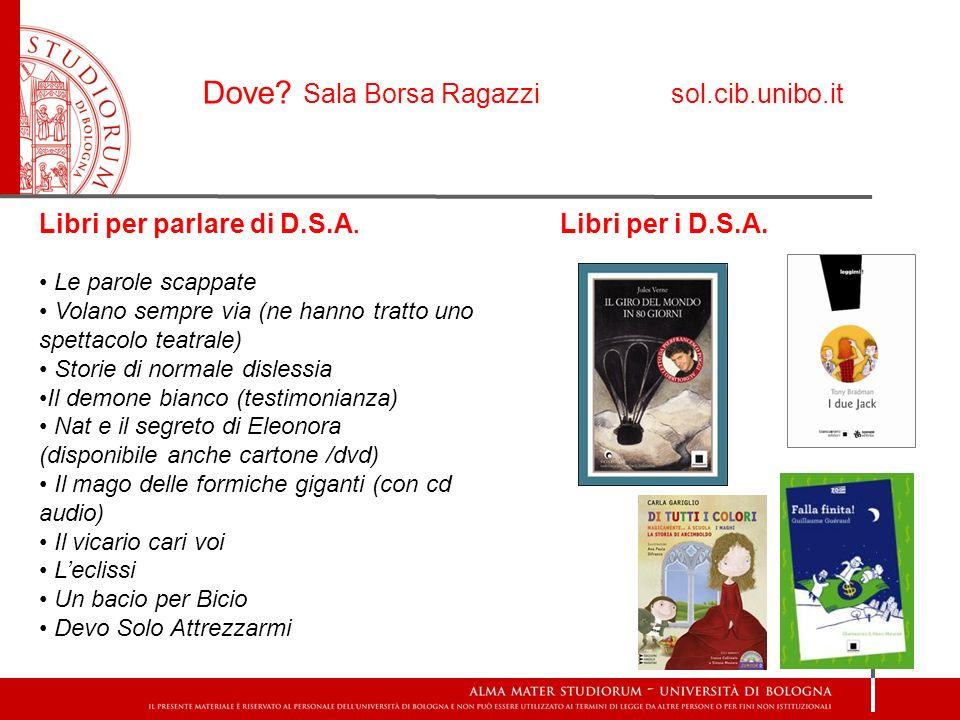 Libri per parlare di D.S.A. Libri per i D.S.A. Le parole scappate Volano sempre via (ne hanno tratto uno spettacolo teatrale) Storie di normale disles