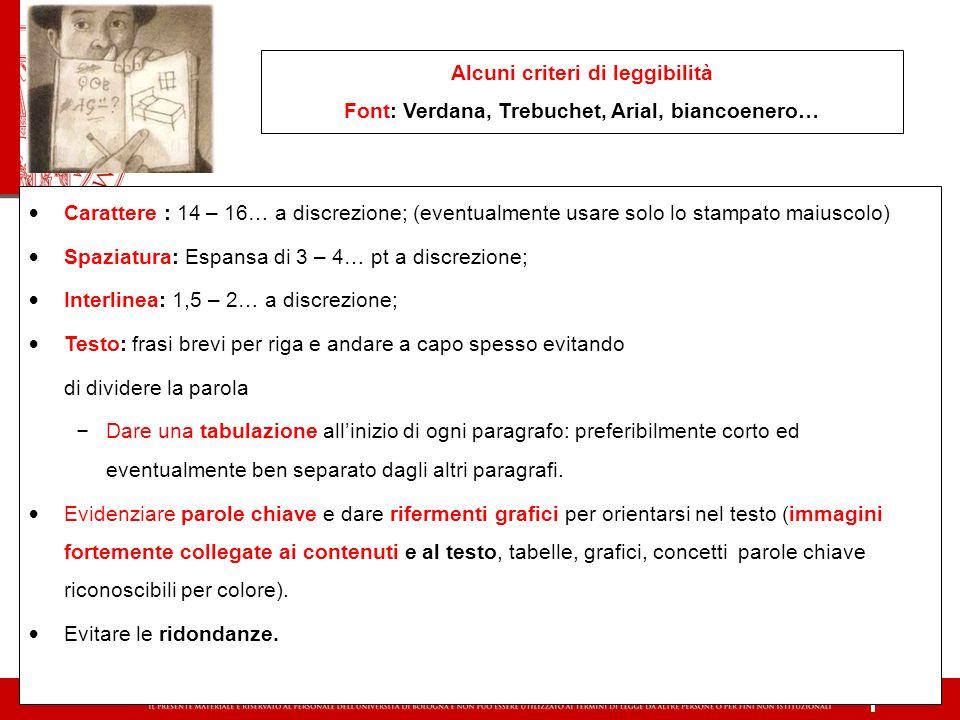 Alcuni criteri di leggibilità Font: Verdana, Trebuchet, Arial, biancoenero… Carattere : 14 – 16… a discrezione; (eventualmente usare solo lo stampato