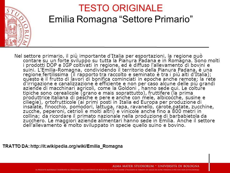 TESTO ORIGINALE Emilia Romagna Settore Primario Nel settore primario, il più importante d'Italia per esportazioni, la regione può contare su un forte