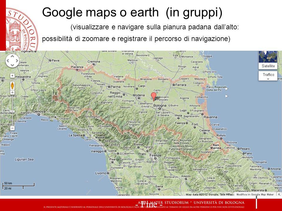 Google maps o earth (in gruppi) (visualizzare e navigare sulla pianura padana dallalto: possibilità di zoomare e registrare il percorso di navigazione
