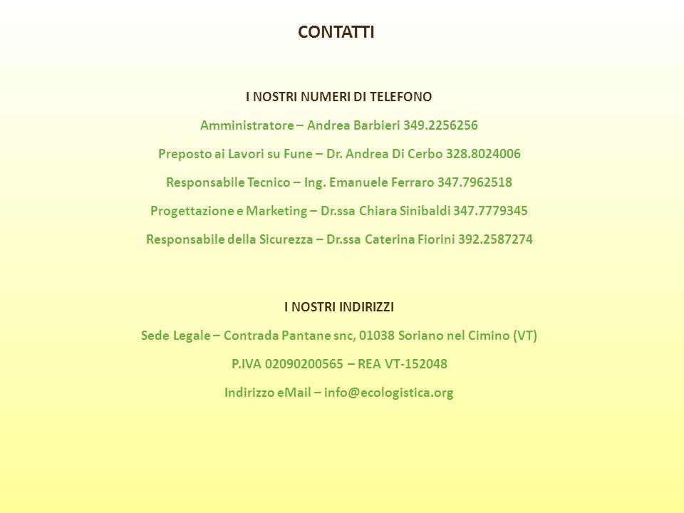 CONTATTI I NOSTRI NUMERI DI TELEFONO Amministratore – Andrea Barbieri 349.2256256 Preposto ai Lavori su Fune – Dr. Andrea Di Cerbo 328.8024006 Respons