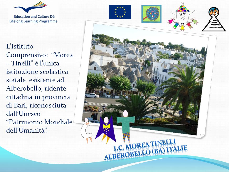 LIstituto Comprensivo: Morea – Tinelli è lunica istituzione scolastica statale esistente ad Alberobello, ridente cittadina in provincia di Bari, ricon