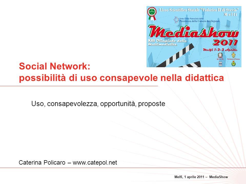 Melfi, 1 aprile 2011 – MediaShow 1 Social Network: possibilità di uso consapevole nella didattica Uso, consapevolezza, opportunità, proposte Caterina